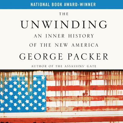 The Unwinding: An Inner History of the New America Audiobook, by George Packer