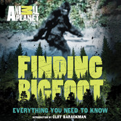 Finding Bigfoot: Everything You Need to Know Audiobook, by Animal Planet