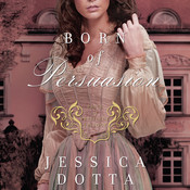 Born of Persuasion Audiobook, by Jessica Dotta