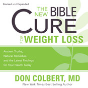 The New Bible Cure for Weight Loss: Ancient Truths, Natural Remedies, and the Latest Findings for Your Health Today Audiobook, by Don Colbert