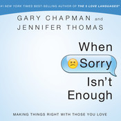 When Sorry Isn't Enough: Making Things Right with Those You Love, by Gary D. Chapman, Gary Chapman, Jennifer Thomas