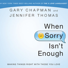 When Sorry Isn't Enough: Making Things Right with Those You Love Audiobook, by Gary D. Chapman, Jennifer Thomas