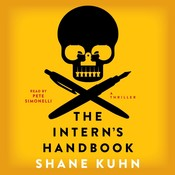 The Interns Handbook: A Thriller, by Shane Kuhn