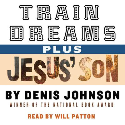 Train Dreams and Jesus Son Audiobook, by Denis Johnson