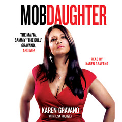 Mob Daughter: The Mafia, Sammy The Bull Gravano, and Me! Audiobook, by Karen Gravano, Lisa Pulitzer