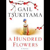 A Hundred Flowers: A Novel, by Gail Tsukiyama