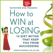 How to Win at Losing: 10 Diet Myths That Keep You From Suceeding Audiobook, by Monica Reinagel