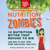 Nutrition Zombies: 10 Nutrition Myths That Refuse to Die (And How to Keep Them From Sabotaging Your Diet), by Monica Reinagel