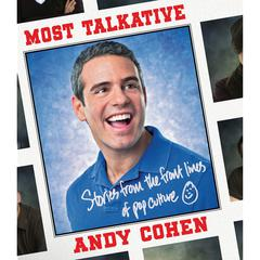 Most Talkative: Stories from the Front Lines of Pop Culture Audiobook, by Andy Cohen