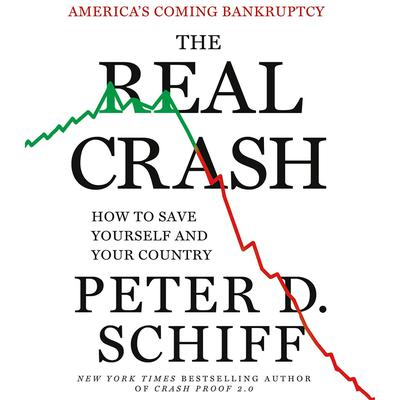 The Real Crash: Americas Coming Bankruptcy - How to Save Yourself and Your Country Audiobook, by Peter D. Schiff