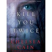Kill You Twice: An Archie Sheridan / Gretchen Lowell Novel, by Chelsea Cain