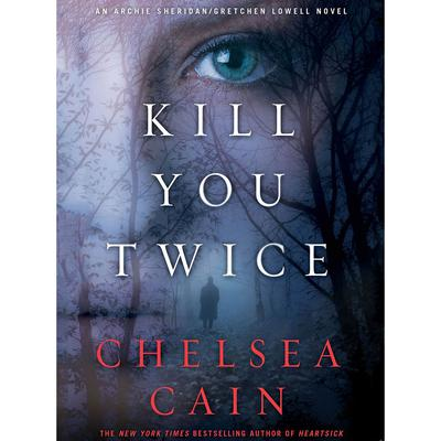 Kill You Twice: An Archie Sheridan / Gretchen Lowell Novel Audiobook, by Chelsea Cain