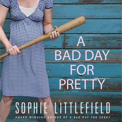 A Bad Day for Pretty: A Crime Novel Audiobook, by Sophie Littlefield