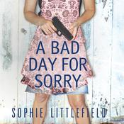 A Bad Day for Sorry: A Crime Novel, by Sophie Littlefield