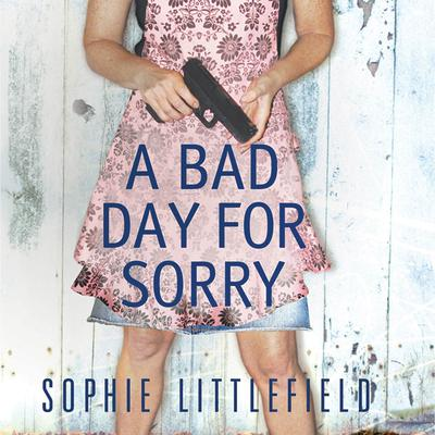 A Bad Day for Sorry: A Crime Novel Audiobook, by Sophie Littlefield