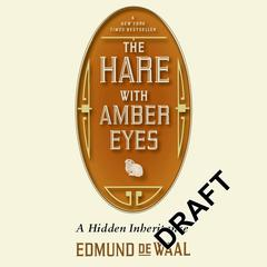 The Hare with Amber Eyes: A Familys Century of Art and Loss Audiobook, by Edmund de Waal