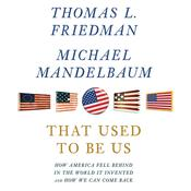 That Used to Be Us: How America Fell Behind in the World It Invented and How We Can Come Back, by Thomas L. Friedman