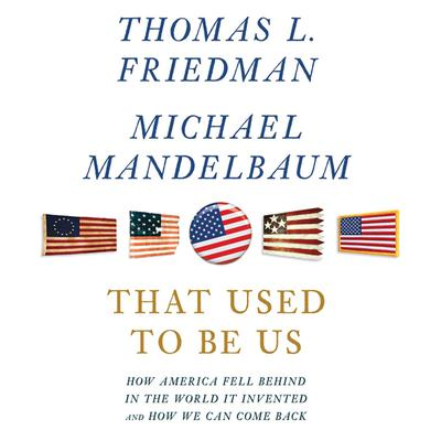 That Used to Be Us (Abridged): How America Fell Behind in the World It Invented and How We Can Come Back Audiobook, by Thomas L. Friedman