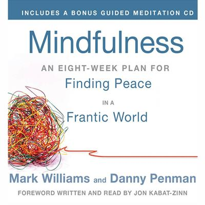 Mindfulness: An Eight-Week Plan for Finding Peace in a Frantic World Audiobook, by