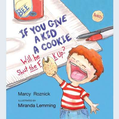 If You Give a Kid a Cookie, Will He Shut the F**k Up?: A Parody for Adults Audiobook, by Marcy Roznick