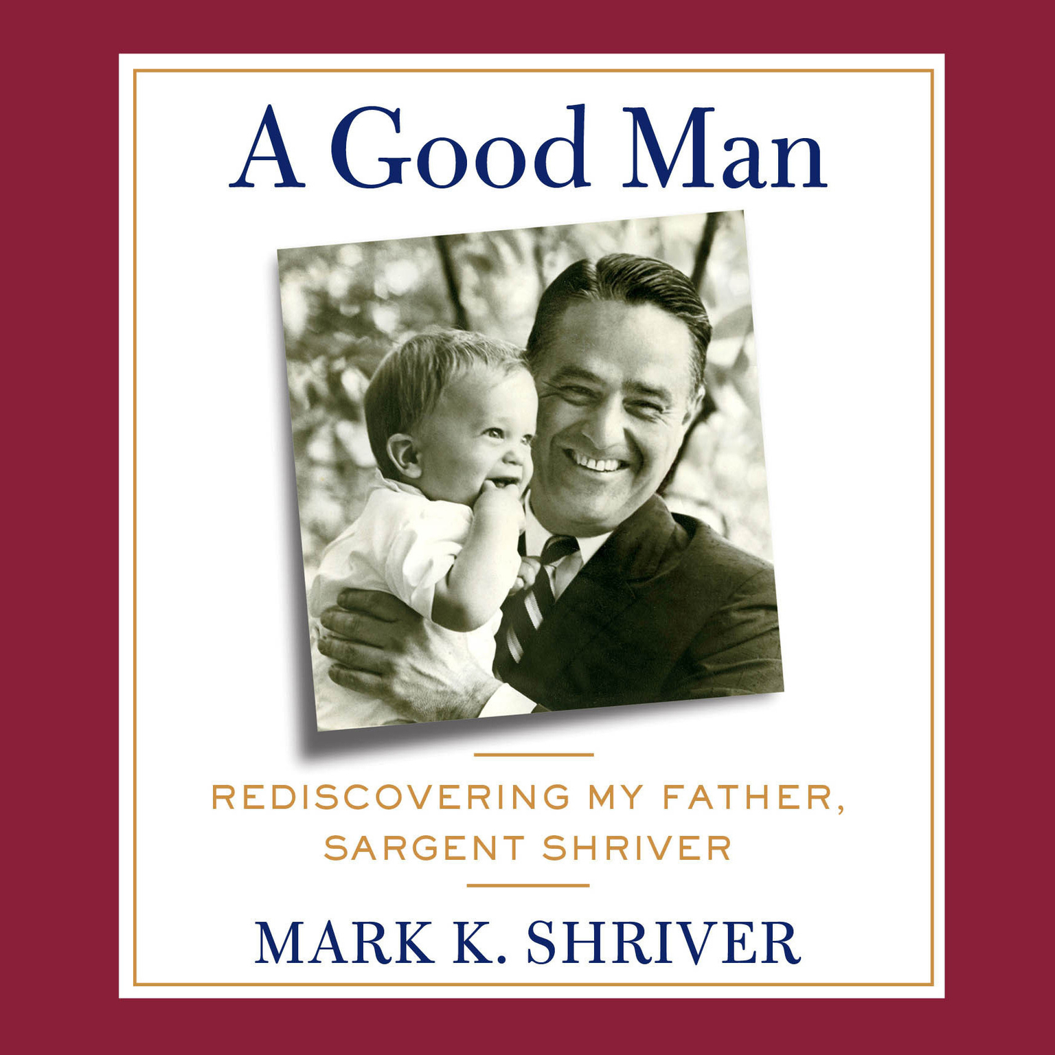 Printable A Good Man: Rediscovering My Father, Sargent Shriver Audiobook Cover Art