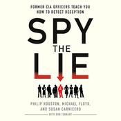 Spy the Lie: Former CIA Officers Teach You How to Detect Deception, by Michael Floyd, Philip Houston, Susan Carnicero