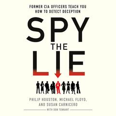 Spy the Lie: Former CIA Officers Teach You How to Detect Deception Audiobook, by Philip Houston, Michael Floyd, Susan Carnicero, Don Tennant