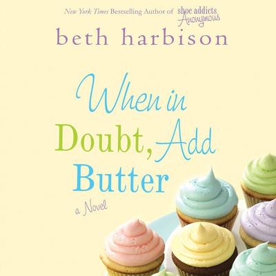 When in Doubt, Add Butter: A Novel Audiobook, by Beth Harbison