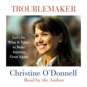Troublemaker: Lets Do What It Takes to Make America Great Again Audiobook, by Christine O'Donnell