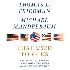 That Used to Be Us: How America Fell Behind in the World It Invented and How We Can Come Back Audiobook, by Thomas L. Friedman, Michael Mandelbaum
