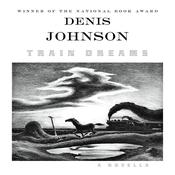 Train Dreams: A Novella, by Denis Johnson