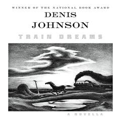 Train Dreams: A Novella Audiobook, by Denis Johnson