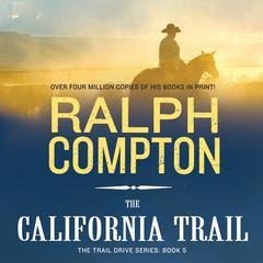 The California Trail: The Trail Drive, Book 5 Audiobook, by Ralph Compton