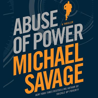 Abuse of Power: A Thriller Audiobook, by Michael Savage