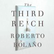 The Third Reich: A Novel Audiobook, by Roberto Bolaño