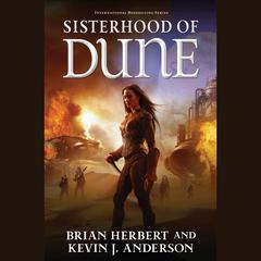 Sisterhood of Dune: Book One of the Schools of Dune Trilogy Audiobook, by Brian Herbert, Kevin J. Anderson