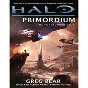 Halo: Primordium: Book Two of the Forerunner Saga, by Greg Bear