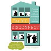 The Big Disconnect: Protecting Childhood and Family Relationships in the Digital Age, by Catherine Steiner-Adair