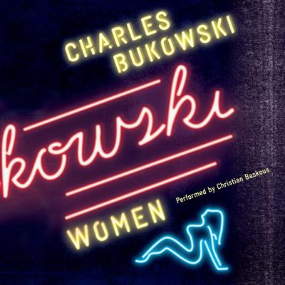 Women: A Novel Audiobook, by Charles Bukowski