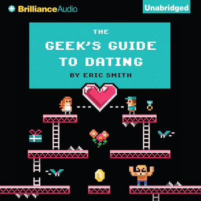 The Geek's Guide to Dating Audiobook, by Eric Smith