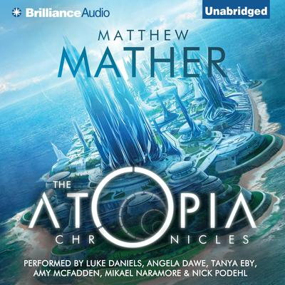 The Atopia Chronicles Audiobook, by Matthew Mather