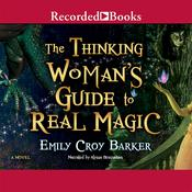 The Thinking Woman's Guide to Real Magic, by Emily Croy Barker