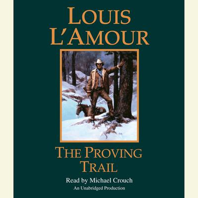 The Proving Trail: A Novel Audiobook, by Louis L'Amour