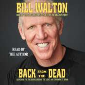 Back from the Dead: Searching for the Sound, Shining the Light, and Throwing It Down, by Bill Walton