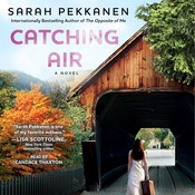Catching Air: A Novel, by Sarah Pekkanen
