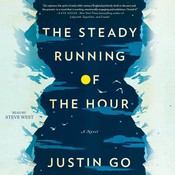 The Steady Running of the Hour: A Novel Audiobook, by Justin Go
