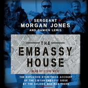 The Embassy House: The Explosive Eyewitness Account of the Libyan Embassy Siege by the Soldier Who Was There Audiobook, by Morgan Jones