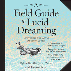 A Field Guide to Lucid Dreaming: Mastering the Art of Oneironautics Audiobook, by Dylan Tuccillo, Jared Zeizel, Thomas Peisel