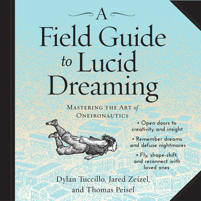 A Field Guide to Lucid Dreaming: Mastering the Art of Oneironautics Audiobook, by Dylan Tuccillo