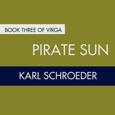 Pirate Sun: Book Three of Virga Audiobook, by Karl Schroeder